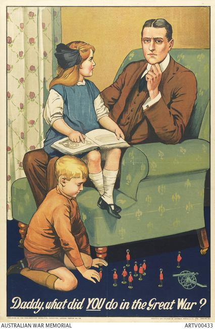 Daddy, what did you do in the Great War?  Art Maker: Lumley, Savile Parliamentary Recruiting Committee Johnson, Riddle & Co. Ltd.